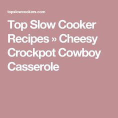 Top Slow Cooker Recipes » Cheesy Crockpot Cowboy Casserole