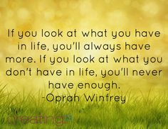 """#Creatingis... What's your enough... """"If you look at what you have in life, you'll always have more. If you look at what you don't have in life, you'll never have enough."""" -Oprah Winfrey"""