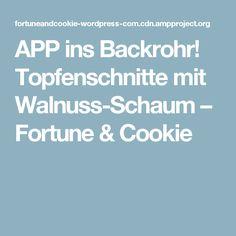 APP ins Backrohr! Topfenschnitte mit Walnuss-Schaum – Fortune & Cookie
