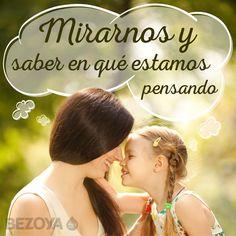 Mirarnos y saber en qué estamos pensando. #bezoya, madre, hija, frases, complicidad, amor, confianza, frases de amor