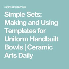 Simple Sets: Making and Using Templates for Uniform Handbuilt Bowls | Ceramic Arts Daily
