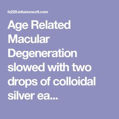 Age Related Macular Degeneration slowed with two drops of colloidal silver ea...