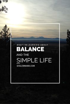 What I'm Learning About Balance and the Simple Life