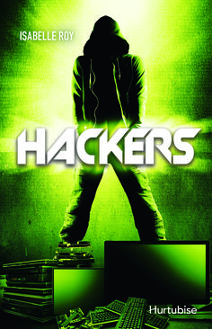 Hackers / Isabelle Roy.  Éditions Hurtubise