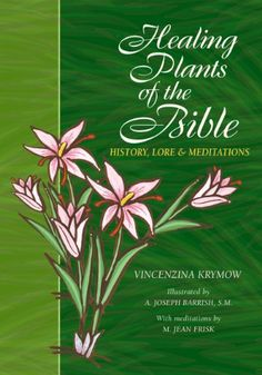 Healing Plants of the Bible: History, Lore and Meditations by Vincenzina Krymow http://www.amazon.com/dp/0867164670/ref=cm_sw_r_pi_dp_HKQWub13NXAM2