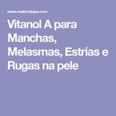 Vitanol A para Manchas, Melasmas, Estrias e Rugas na pele