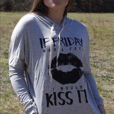 If Friday had a face I would Kiss it Gray hooded long sleeve graphic tee Tops Tees - Long Sleeve