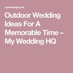 Outdoor Wedding Ideas For A Memorable Time – My Wedding HQ