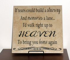 "If Tears Could Build a Stairway and Memories a Lane I'd Walk Right Up To Heaven To Bring You Home Again Decorative Porcelain Tile 12""x12"". $20.00, via Etsy."