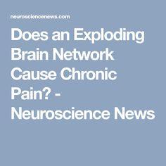 Does an Exploding Brain Network Cause Chronic Pain? - Neuroscience News