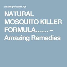 NATURAL MOSQUITO KILLER FORMULA…… – Amazing Remedies