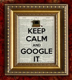 Keep Calm and Google It... thats my style(:
