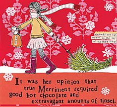 it was her opinion that true merriment required good hot chocolate and extravagant amount of tinsel