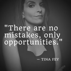 """""""There are no mistakes, only opportunities."""" — Tina Fey #WednesdayWisdom"""