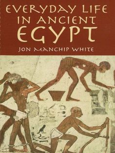 Everyday Life in Ancient Egypt by Jon Manchip White  Drawing on a wealth of archeological evidence, author Jon Manchip White presents a remarkably accurate picture of Egyptian life throughout dynastic times — from the end of the third millennium to the Greek occupation in 330 BC. Because social conditions changed little during these 3,000 years, readers get a clear idea of the roles and tasks assigned to each section of the community — to the Pharaoh and his noblemen; priests...