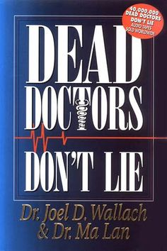 """DEAD DOCTORS DON'T LIE! The Alternative Health """"Tell-All"""" That Makes Doctors Cringe! This book reveals facts that are opposite from what the medical community has led you to believe. Skyrocketing health-care costs today are forcing people to take another look at conventional treatment and know how they can eliminate a major portion of costly medical expenses. Learn how to prevent and reverse 412 diseases with vitamins, minerals, trace minerals, and herbs."""