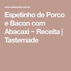 Espetinho de Porco e Bacon com Abacaxi ~ Receita | Tastemade