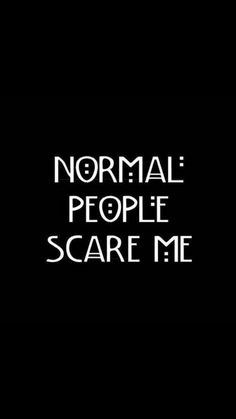 american horror story, ahs, and normal image Wallpaper Quotes, Iphone Wallpaper, Goth Wallpaper, Normal People, I Am Scared, True Quotes, Decir No, Inspirational Quotes, Motivational