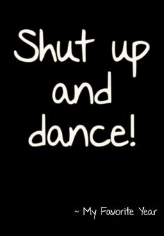 """Shut up and dance!"" #MyFavoriteYear #Theatre #Quote"