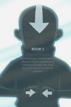 ATLA Book 1 Quote: Only the Avater mastered all four elements. Only he could stop the ruthless firebenders. But when the world needed him most, he vanished.