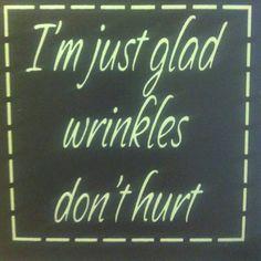 #wrinkles don't hurt