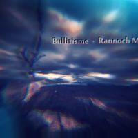 Bullitisme - Rannoch Moor by ElPee a.k.a BuLLitisme on SoundCloud