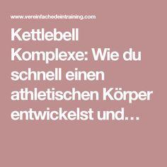 Kettlebell Komplexe: Wie du schnell einen athletischen Körper entwickelst und…