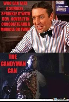 Oh the Candyman can!