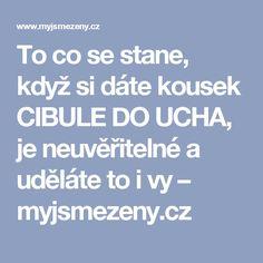 To co se stane, když si dáte kousek CIBULE DO UCHA, je neuvěřitelné a uděláte to i vy – myjsmezeny.cz