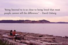 """Being listened to is so close to being loved that most people cannot tell the difference."" ~ David Oxberg #quote #coaching"