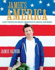 Jamies America Cookbook New Twists On Great American Classics Jamie Oliver New