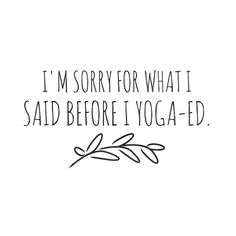 I'm sorry for what I said before I yoga-ed ! :) Self love self care meditation inspiration mindfulness relaxation