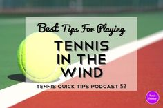 Best Tips for Playing Tennis in the Wind - #Tennis Quick Tips #podcast episode 52