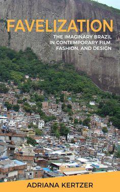 Favelization: The Imaginary Brazil in Contemporary Film, Fashion, and Design Design Museum, Brazil, Culture, Explore, Contemporary, Film, Reading, Kindle, Cities