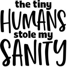 Silhouette Design Store: The Tiny Humans Stole My Sanity Silhouette Cameo Projects, Silhouette Design, Silhouette Files, Cricut Craft Room, Cricut Vinyl, Cricut Explore Projects, Life Quotes, Funny Quotes, Vinyl Designs