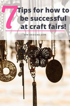 7 simple tips on how to be successful at craft fairs! All of my best tips at one place! Tips on how to prep, what to remember, setting up your booth and much more! By vim-designs.com Viria, Craft Fairs, I Am Awesome, Success, Patterns, Simple, Tips, Crafts, Design