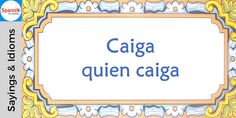 #Spanish sayings and idioms: Come hell or high water