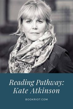Reading Pathway: Kate Atkinson      book lists | books to read | Kate Atkinson books