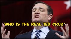 WHO IS THE REAL TED CRUZ?