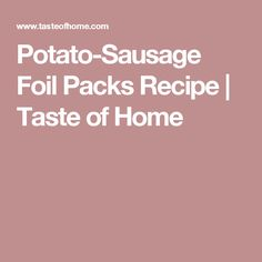 Potato-Sausage Foil Packs Recipe | Taste of Home