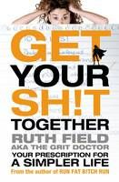 Get Your Sh!t Together: Your Prescription for a Simpler Life: Ruth Field Books To Buy, New Books, Its Time To Stop, Human Nature, Looks Cool, Life Skills, Book Lists, Self Help, You Got This