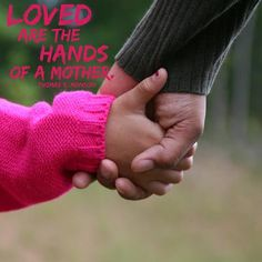 "President Thomas S. Monson: ""Loved are the hands of a mother."" #lds #quotes"
