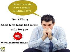 Short term bad credit loans are the type of loans designed to address the immed