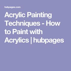 Acrylic Painting Techniques - How to Paint with Acrylics | hubpages