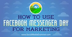 How to Use Facebook Messenger Day for Marketing : Social Media Examiner