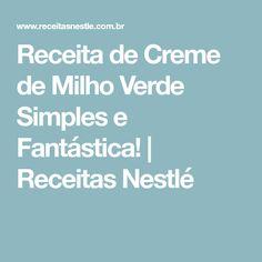 Receita de Creme de Milho Verde Simples e Fantástica! | Receitas Nestlé