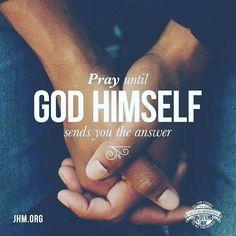 Pray until God Himself sends you the answer.