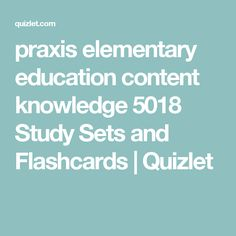 praxis elementary education content knowledge 5018 Study Sets and Flashcards | Quizlet