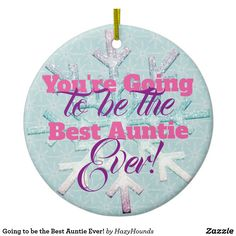 Going to be the Best Auntie Ever! Ceramic Ornament