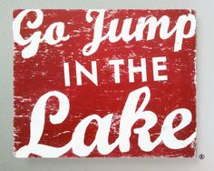 Go jump in the lake- for goltermans
